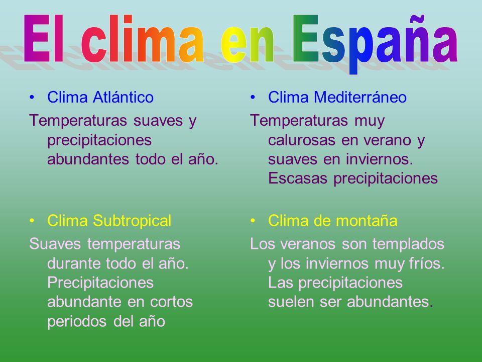 Clima Atlántico Temperaturas suaves y precipitaciones abundantes todo el año. Clima Mediterráneo Temperaturas muy calurosas en verano y suaves en invi