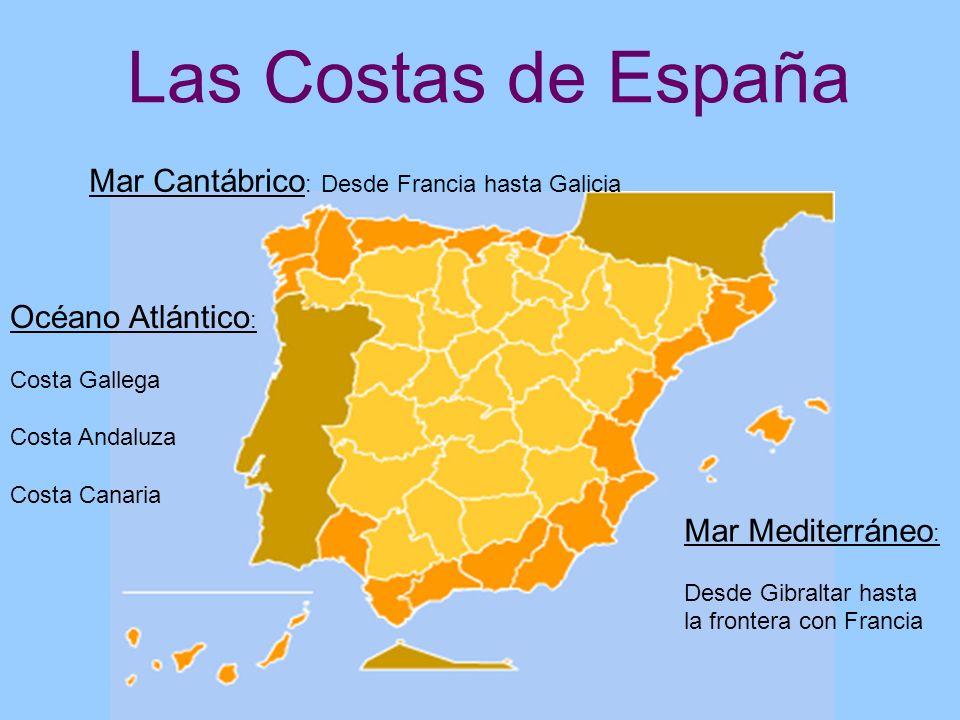Océano Atlántico : Costa Gallega Costa Andaluza Costa Canaria Mar Cantábrico : Desde Francia hasta Galicia Mar Mediterráneo : Desde Gibraltar hasta la
