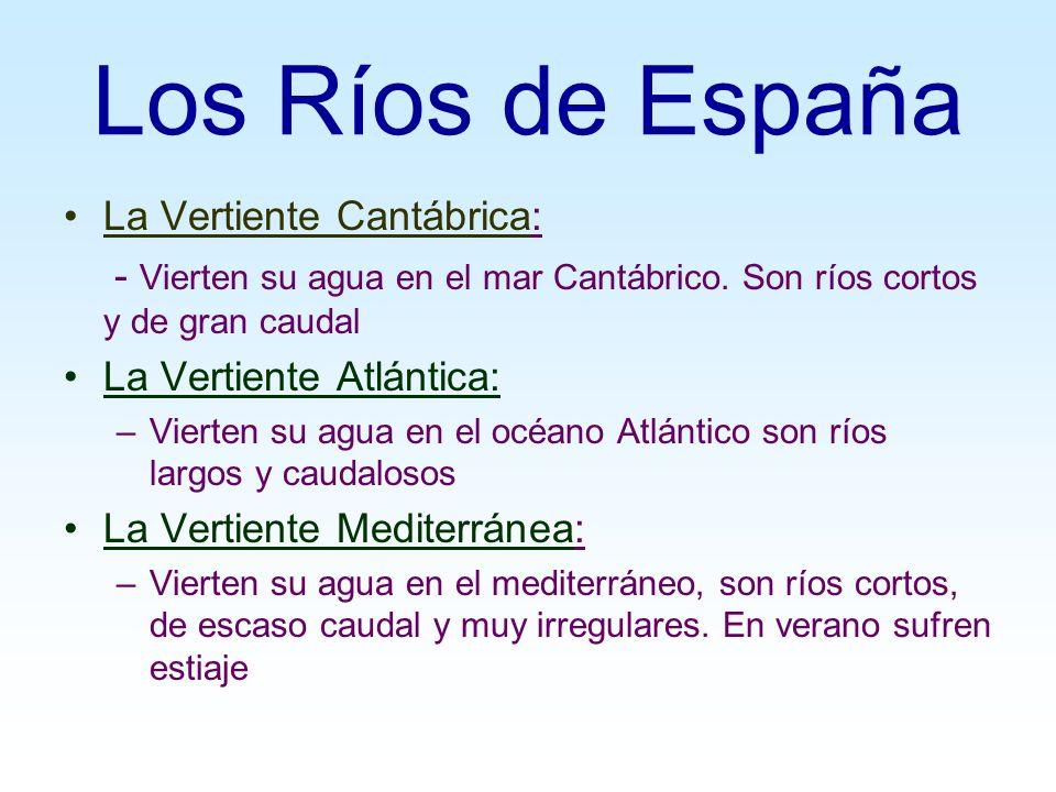 Los Ríos de España La Vertiente Cantábrica: - Vierten su agua en el mar Cantábrico. Son ríos cortos y de gran caudal La Vertiente Atlántica: –Vierten