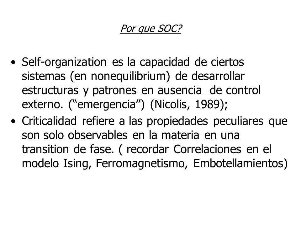 Por que SOC? Self-organization es la capacidad de ciertos sistemas (en nonequilibrium) de desarrollar estructuras y patrones en ausencia de control ex