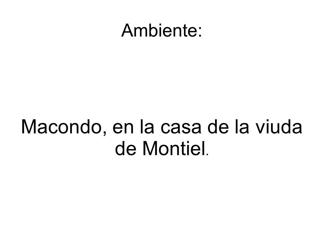 Ambiente: Macondo, en la casa de la viuda de Montiel.