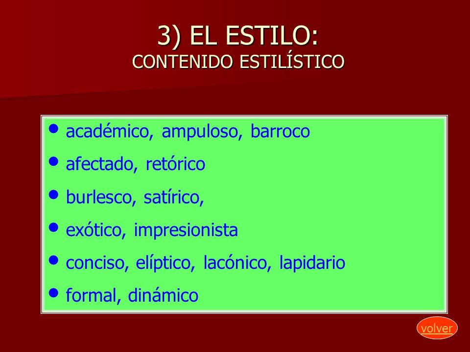 3) EL ESTILO: CONTENIDO ESTILÍSTICO académico, ampuloso, barroco afectado, retórico burlesco, satírico, exótico, impresionista conciso, elíptico, lacó