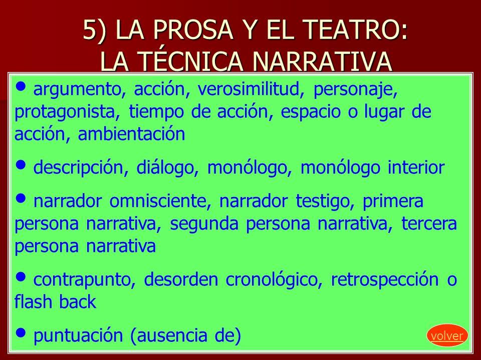5) LA PROSA Y EL TEATRO: LA TÉCNICA NARRATIVA argumento, acción, verosimilitud, personaje, protagonista, tiempo de acción, espacio o lugar de acción,