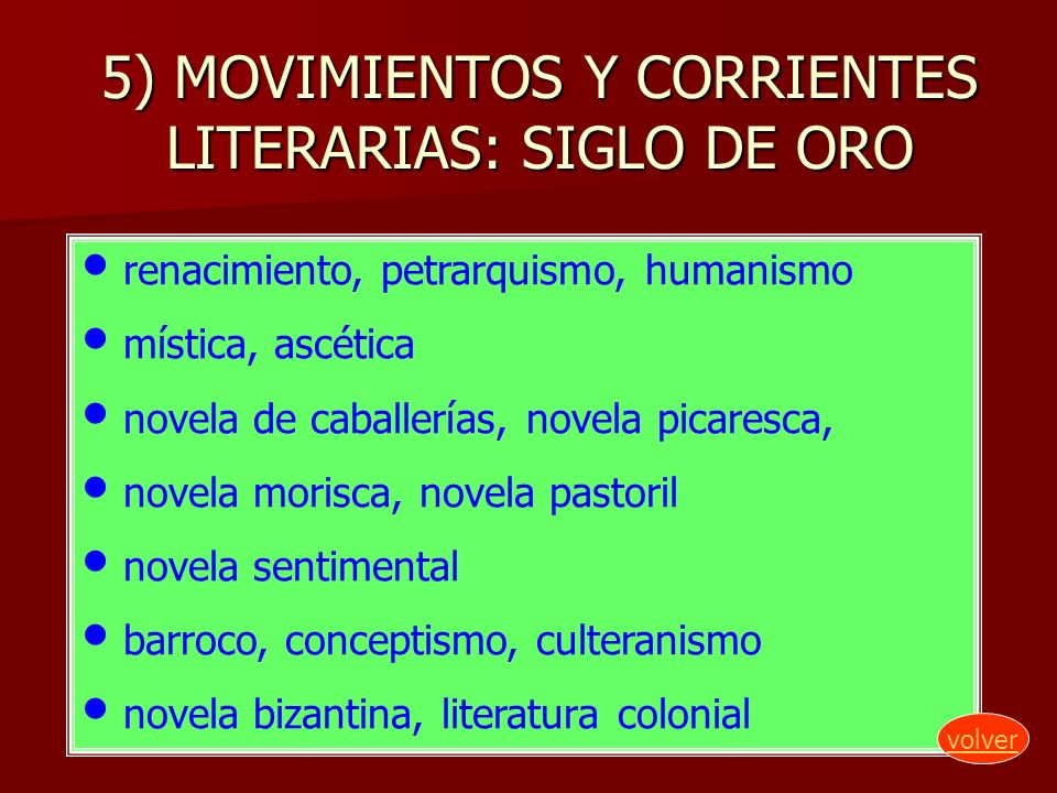 5) MOVIMIENTOS Y CORRIENTES LITERARIAS: SIGLO DE ORO renacimiento, petrarquismo, humanismo mística, ascética novela de caballerías, novela picaresca,