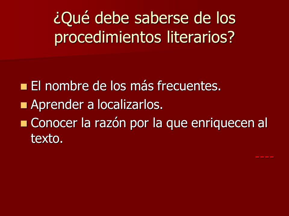 ¿Qué debe saberse de los procedimientos literarios? El nombre de los más frecuentes. El nombre de los más frecuentes. Aprender a localizarlos. Aprende