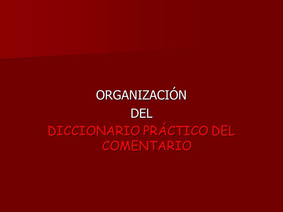 ORGANIZACIÓNDEL DICCIONARIO PRÁCTICO DEL COMENTARIO