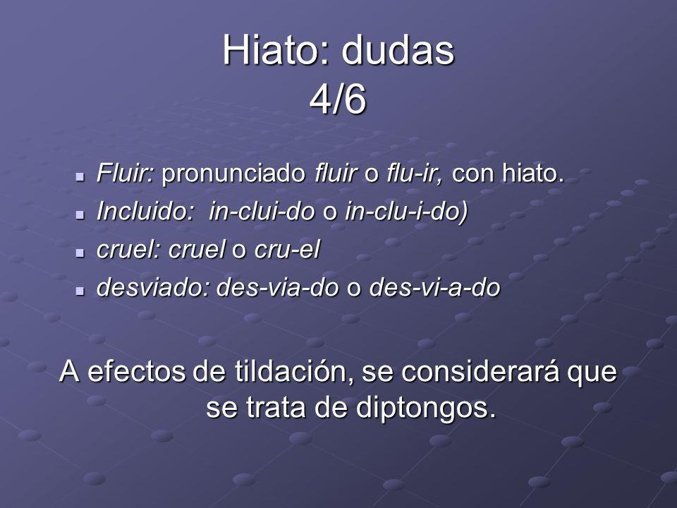 Hiato: dudas 4/6 Fluir: pronunciado fluir o flu-ir, con hiato. Fluir: pronunciado fluir o flu-ir, con hiato. Incluido: in-clui-do o in-clu-i-do) Inclu