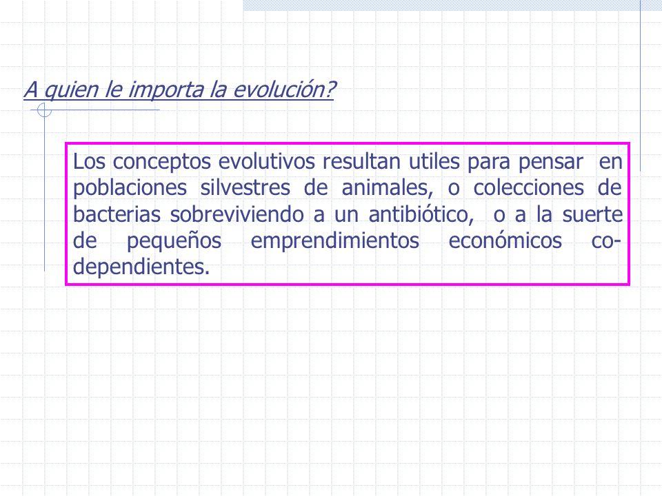 A quien le importa la evolución? Los conceptos evolutivos resultan utiles para pensar en poblaciones silvestres de animales, o colecciones de bacteria