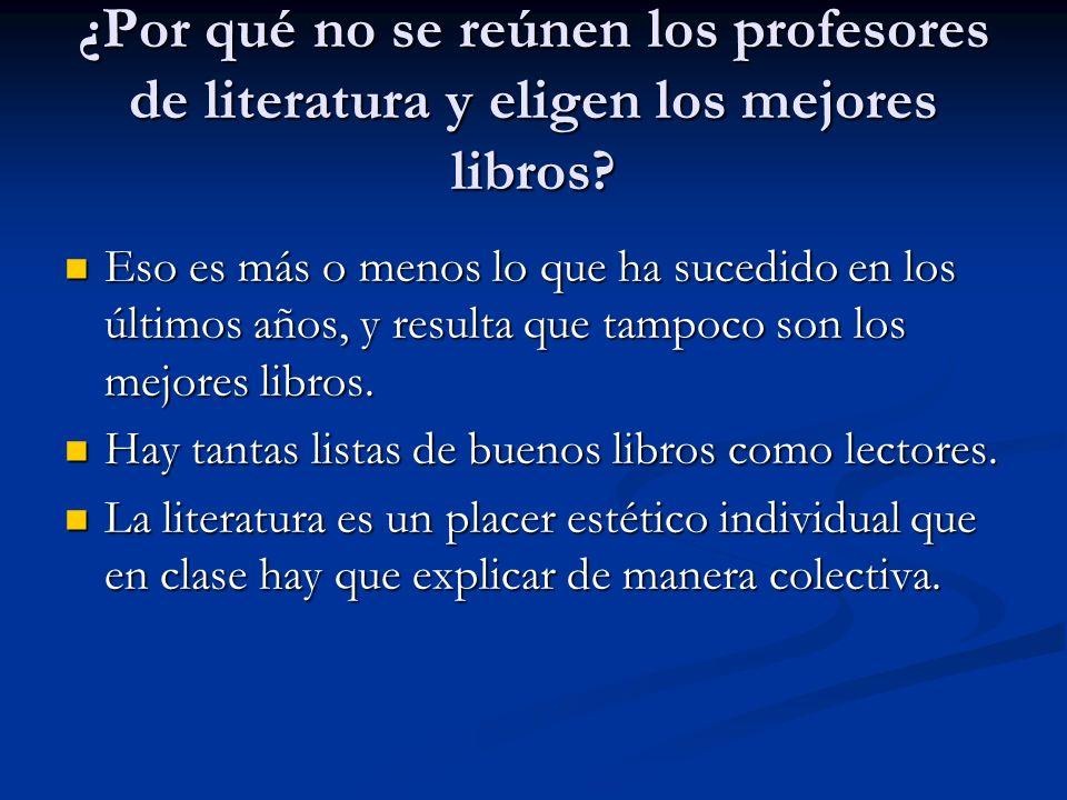 ¿Por qué no se reúnen los profesores de literatura y eligen los mejores libros? Eso es más o menos lo que ha sucedido en los últimos años, y resulta q
