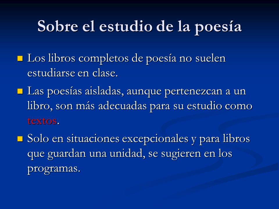 Sobre el estudio de la poesía Los libros completos de poesía no suelen estudiarse en clase. Los libros completos de poesía no suelen estudiarse en cla