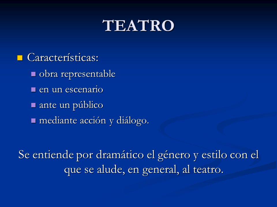 TEATRO Características: Características: obra representable obra representable en un escenario en un escenario ante un público ante un público mediant