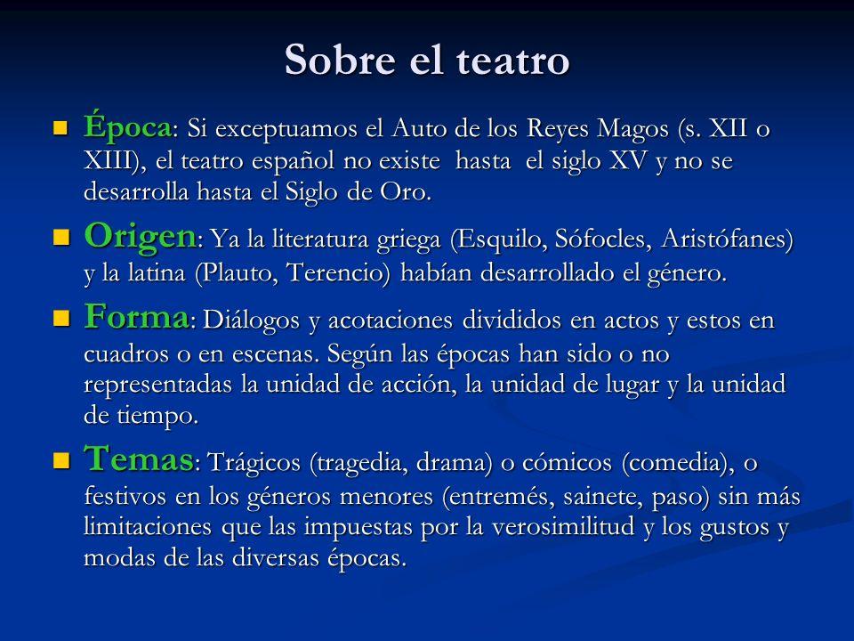 Sobre el teatro Época : Si exceptuamos el Auto de los Reyes Magos (s. XII o XIII), el teatro español no existe hasta el siglo XV y no se desarrolla ha