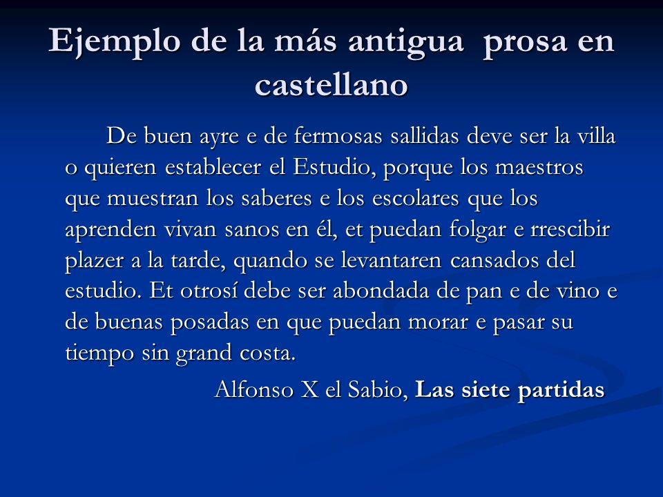 Ejemplo de la más antigua prosa en castellano De buen ayre e de fermosas sallidas deve ser la villa o quieren establecer el Estudio, porque los maestr