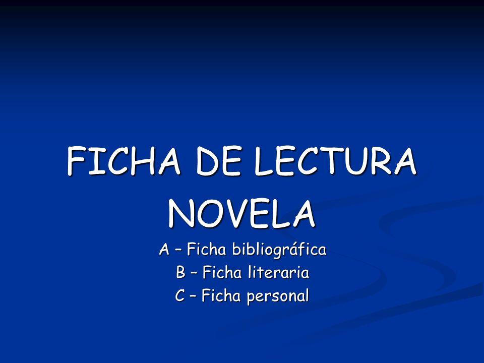 FICHA DE LECTURA NOVELA A – Ficha bibliográfica B – Ficha literaria C – Ficha personal