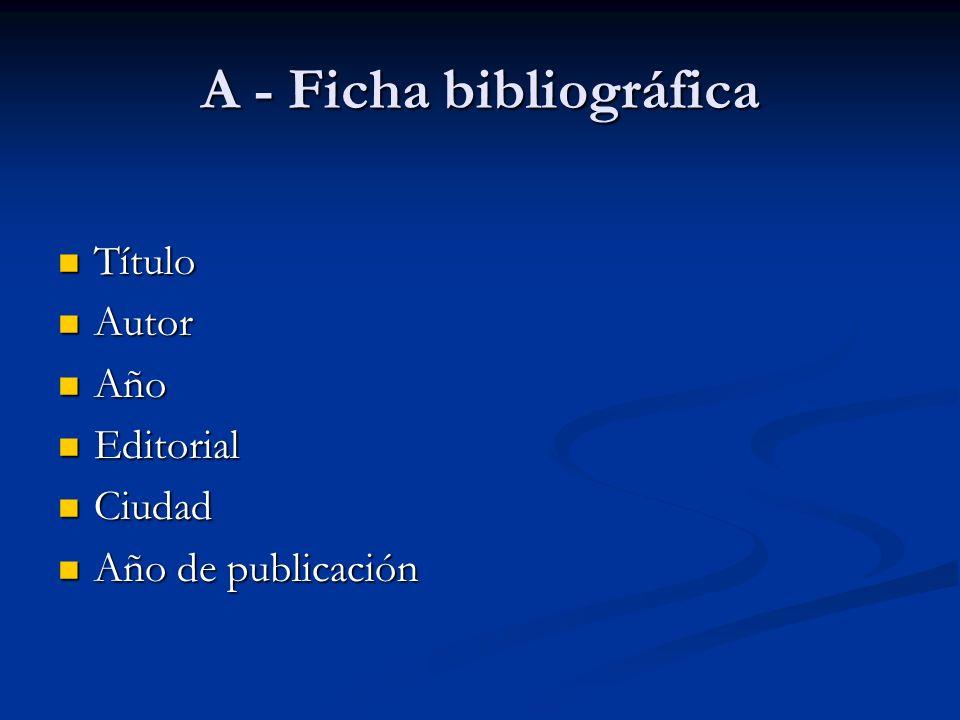 A - Ficha bibliográfica Título Título Autor Autor Año Año Editorial Editorial Ciudad Ciudad Año de publicación Año de publicación