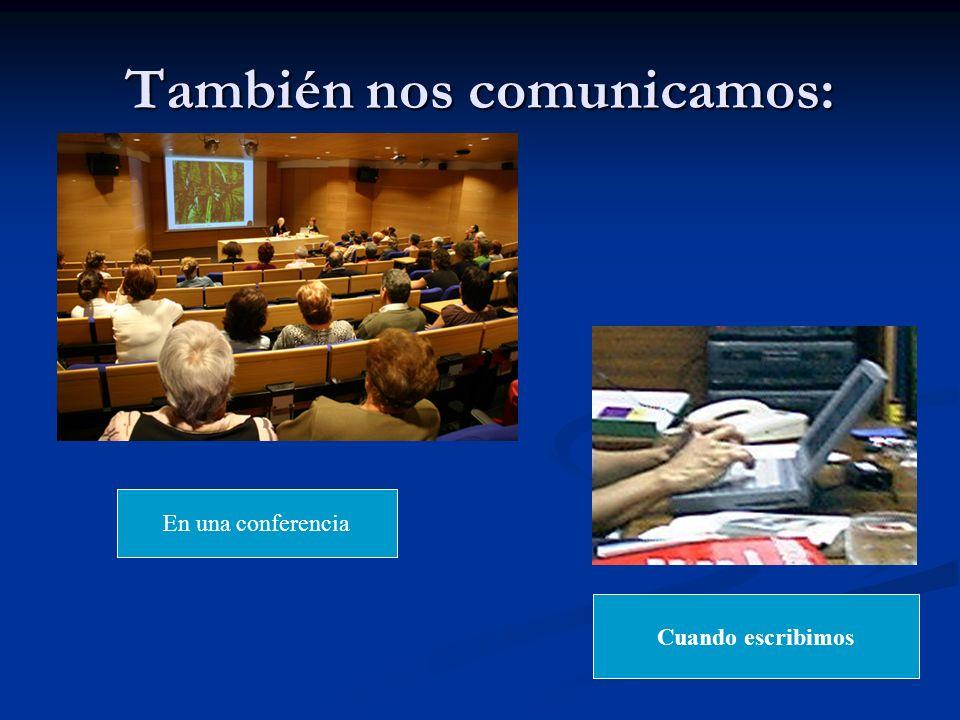 También nos comunicamos: En una conferencia Cuando escribimos