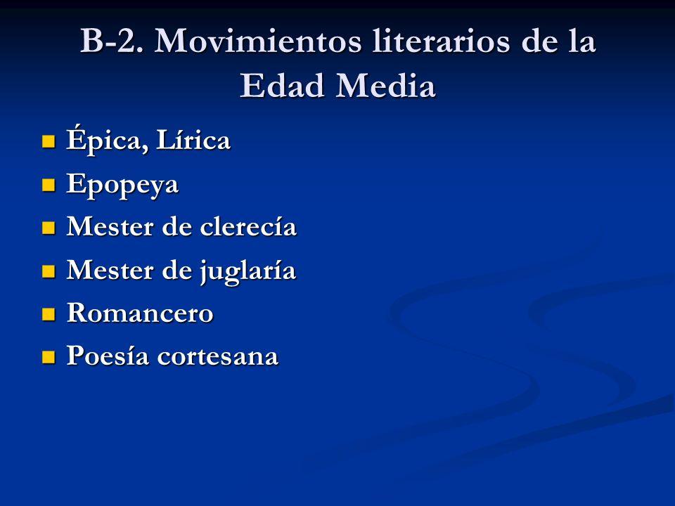 B-2. Movimientos literarios de la Edad Media Épica, Lírica Épica, Lírica Epopeya Epopeya Mester de clerecía Mester de clerecía Mester de juglaría Mest