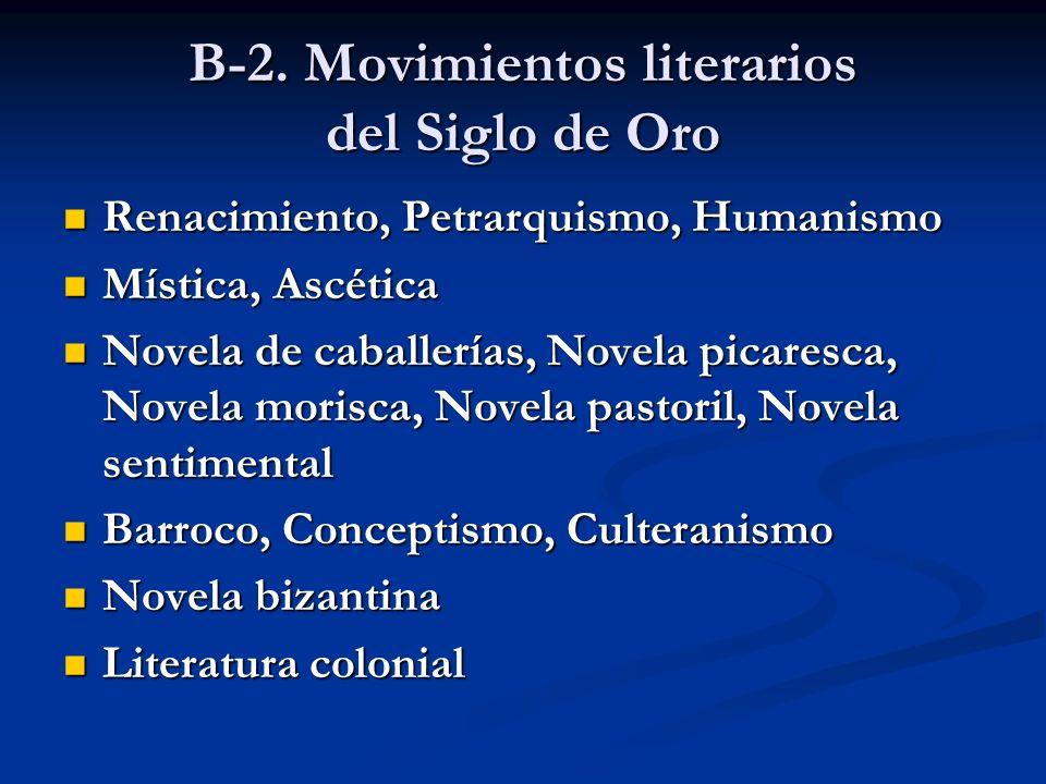 B-2. Movimientos literarios del Siglo de Oro Renacimiento, Petrarquismo, Humanismo Renacimiento, Petrarquismo, Humanismo Mística, Ascética Mística, As