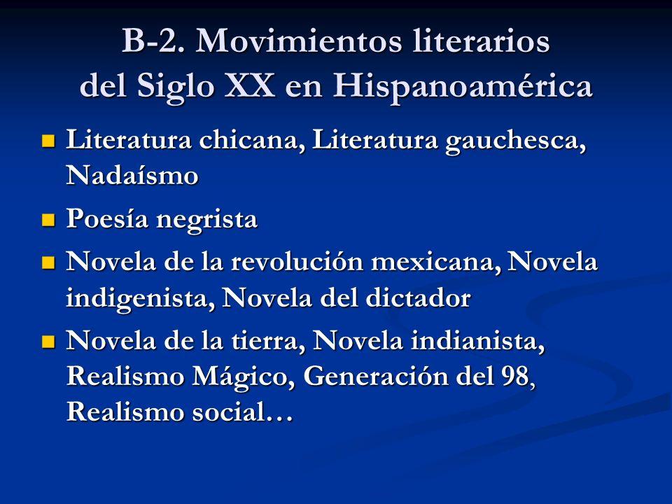 B-2. Movimientos literarios del Siglo XX en Hispanoamérica Literatura chicana, Literatura gauchesca, Nadaísmo Literatura chicana, Literatura gauchesca