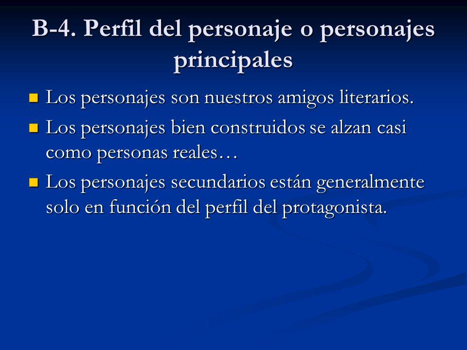 B-4. Perfil del personaje o personajes principales Los personajes son nuestros amigos literarios. Los personajes son nuestros amigos literarios. Los p