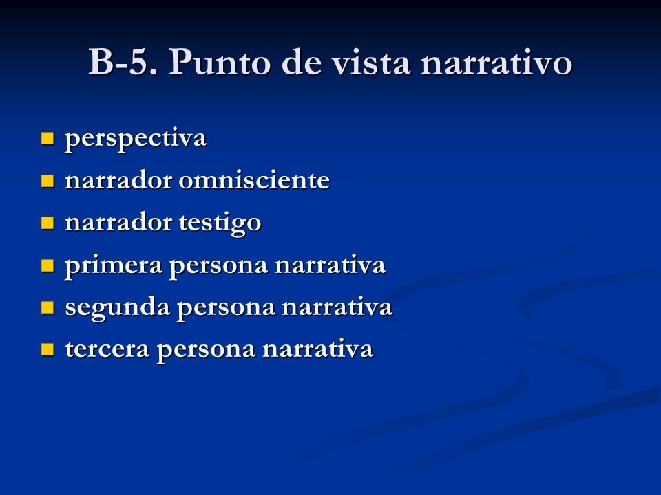 B-5. Punto de vista narrativo perspectiva perspectiva narrador omnisciente narrador omnisciente narrador testigo narrador testigo primera persona narr