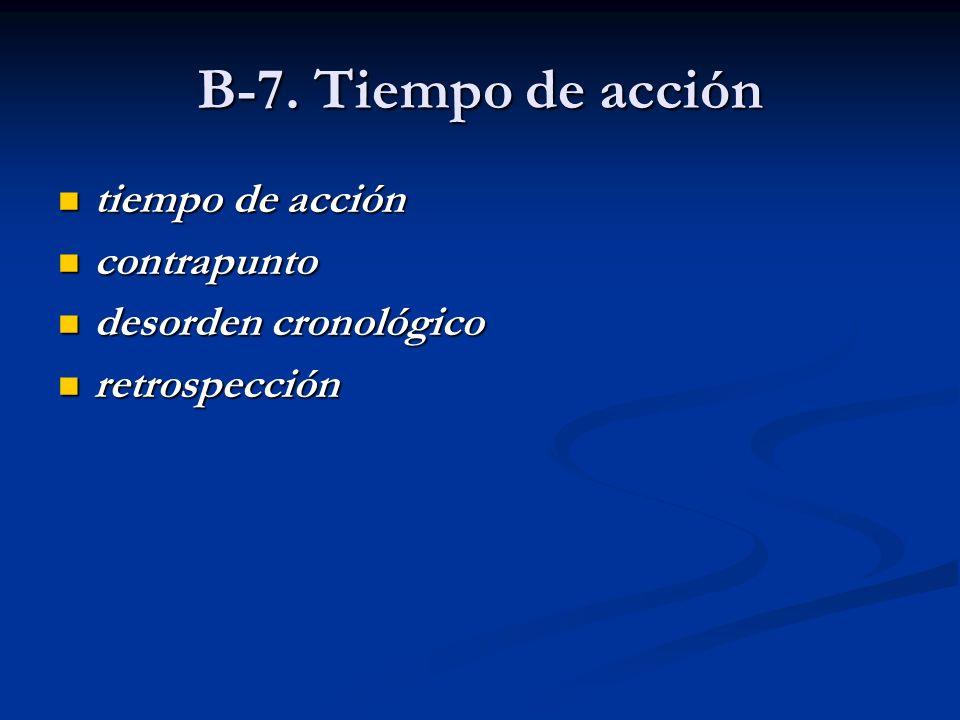 B-7. Tiempo de acción tiempo de acción tiempo de acción contrapunto contrapunto desorden cronológico desorden cronológico retrospección retrospección