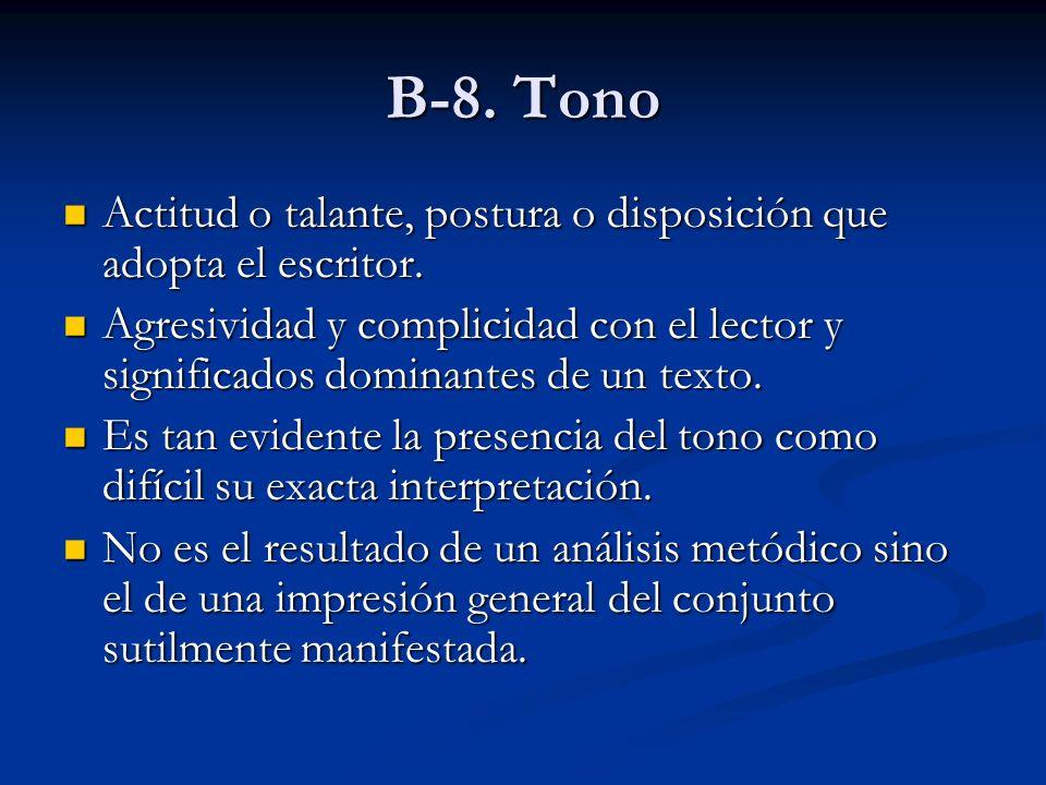 B-8. Tono Actitud o talante, postura o disposición que adopta el escritor. Actitud o talante, postura o disposición que adopta el escritor. Agresivida