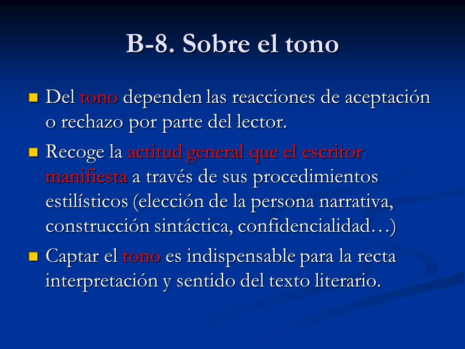 B-8. Sobre el tono Del tono dependen las reacciones de aceptación o rechazo por parte del lector. Del tono dependen las reacciones de aceptación o rec