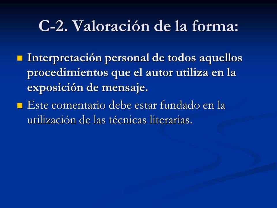 C-2. Valoración de la forma: Interpretación personal de todos aquellos procedimientos que el autor utiliza en la exposición de mensaje. Interpretación