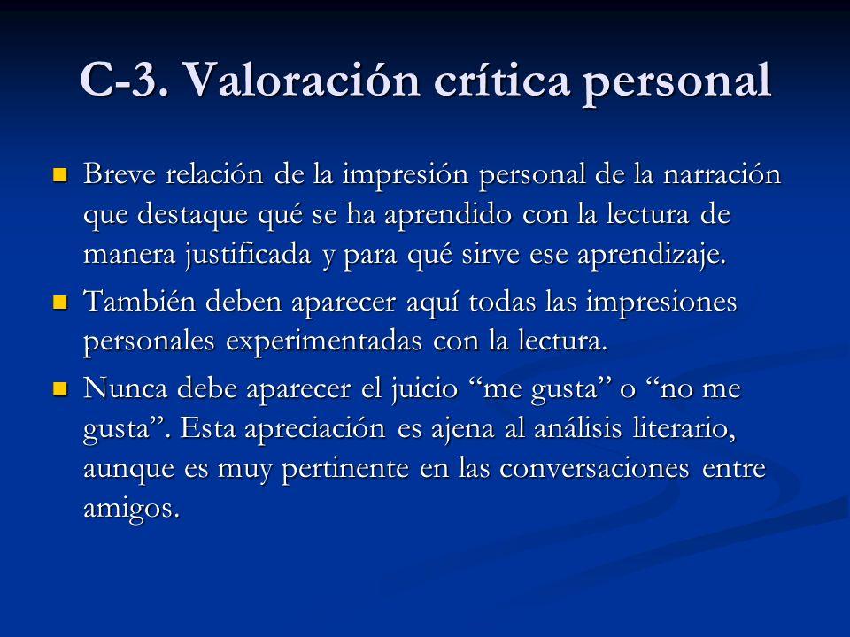 C-3. Valoración crítica personal Breve relación de la impresión personal de la narración que destaque qué se ha aprendido con la lectura de manera jus