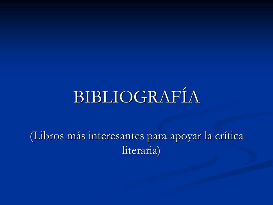 BIBLIOGRAFÍA (Libros más interesantes para apoyar la crítica literaria)