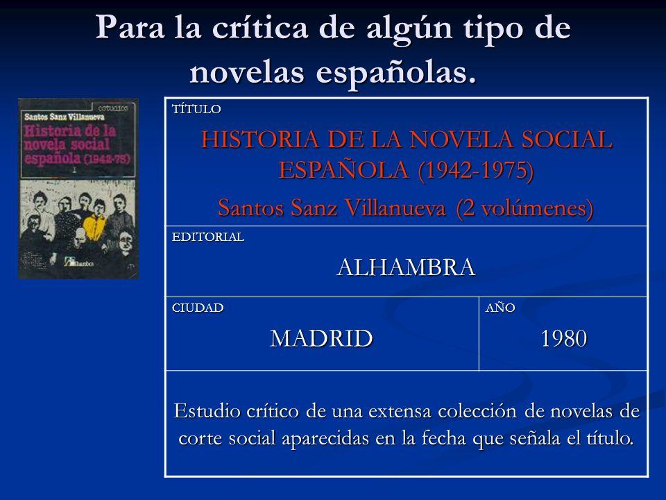 Para la crítica de algún tipo de novelas españolas. TÍTULO HISTORIA DE LA NOVELA SOCIAL ESPAÑOLA (1942-1975) Santos Sanz Villanueva (2 volúmenes) EDIT
