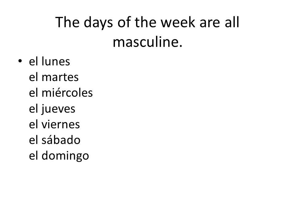 The days of the week are all masculine. el lunes el martes el miércoles el jueves el viernes el sábado el domingo