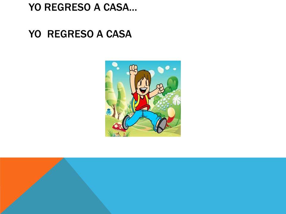 YO REGRESO A CASA… YO REGRESO A CASA
