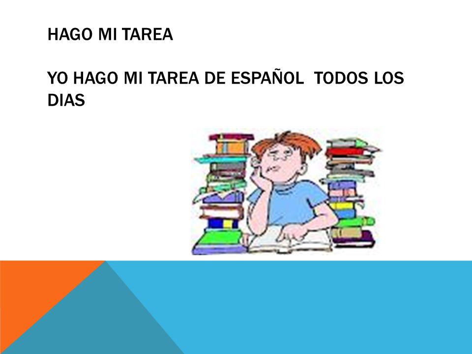 HAGO MI TAREA YO HAGO MI TAREA DE ESPAÑOL TODOS LOS DIAS