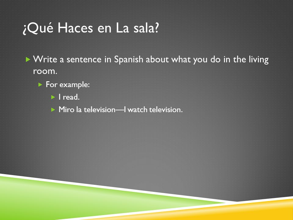¿Qué Haces en La sala. Write a sentence in Spanish about what you do in the living room.