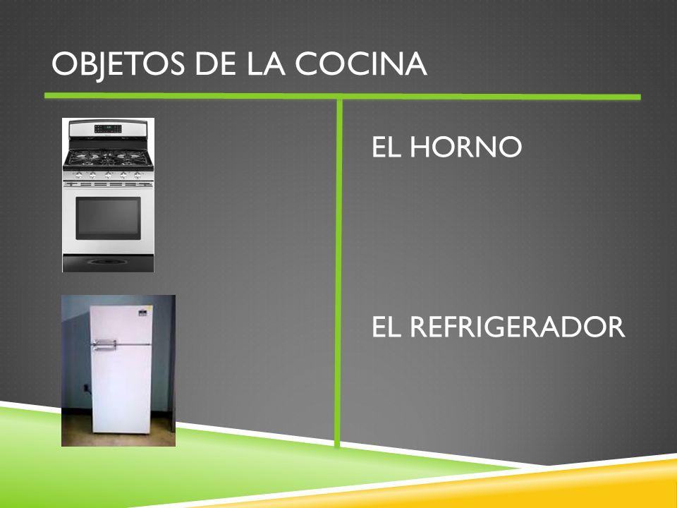OBJETOS DE LA COCINA EL HORNO EL REFRIGERADOR