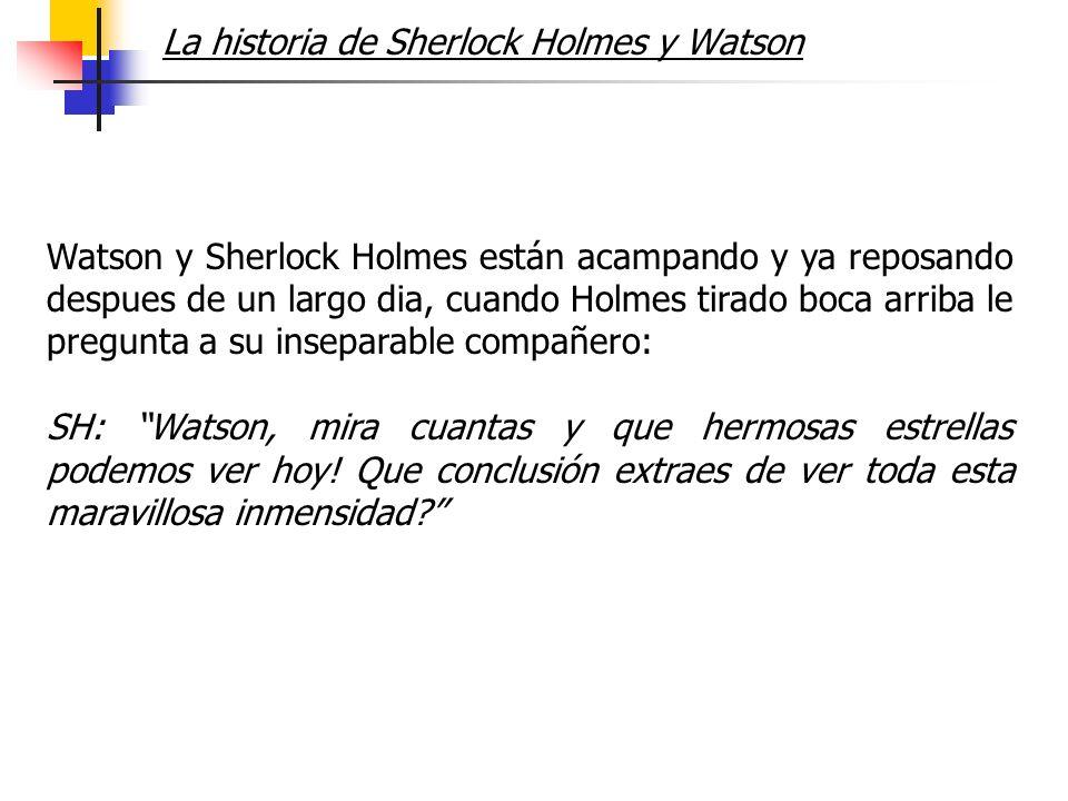 La historia de Sherlock Holmes y Watson Watson y Sherlock Holmes están acampando y ya reposando despues de un largo dia, cuando Holmes tirado boca arr