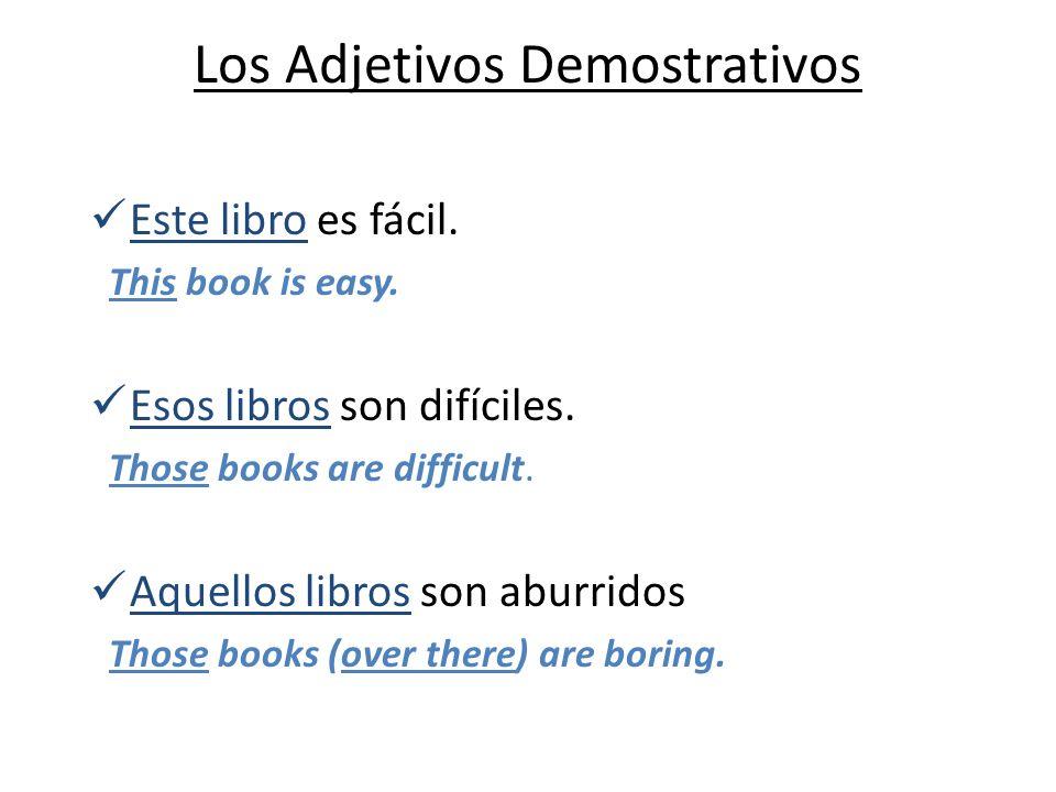 Los Adjetivos Demostrativos Este libro es fácil.This book is easy.