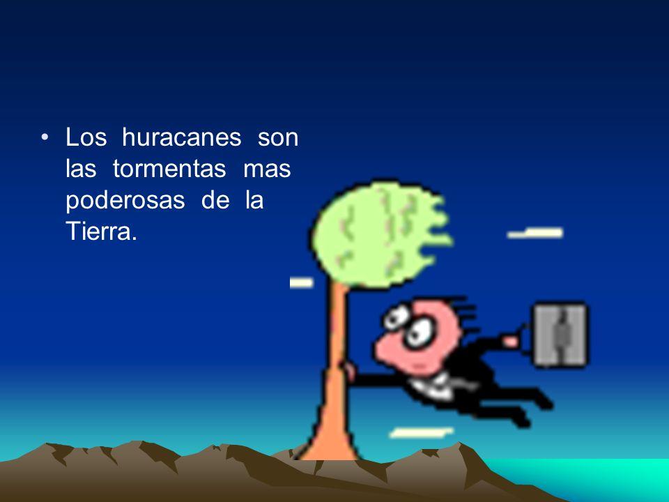 Los huracanes son las tormentas mas poderosas de la Tierra.