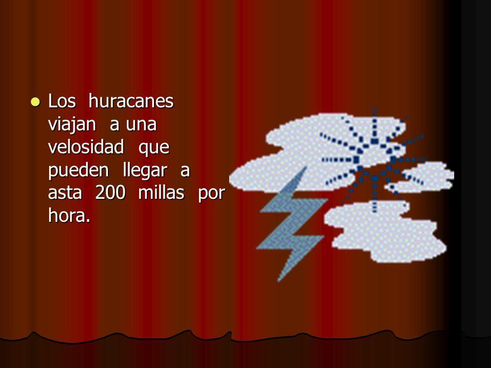 Los huracanes viajan a una velosidad que pueden llegar a asta 200 millas por hora.
