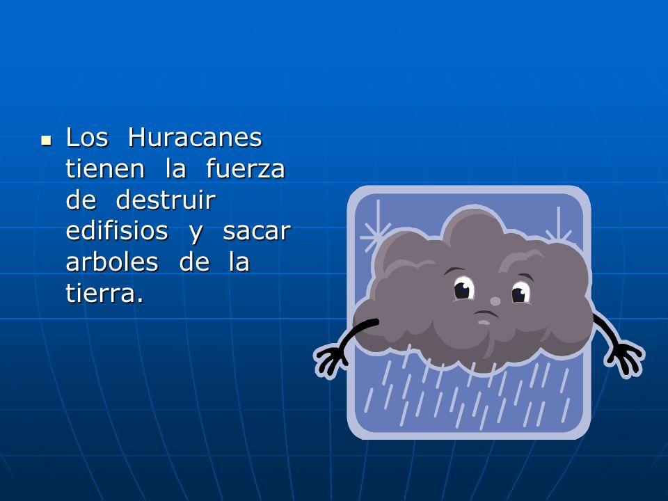 Los Huracanes tienen la fuerza de destruir edifisios y sacar arboles de la tierra. Los Huracanes tienen la fuerza de destruir edifisios y sacar arbole