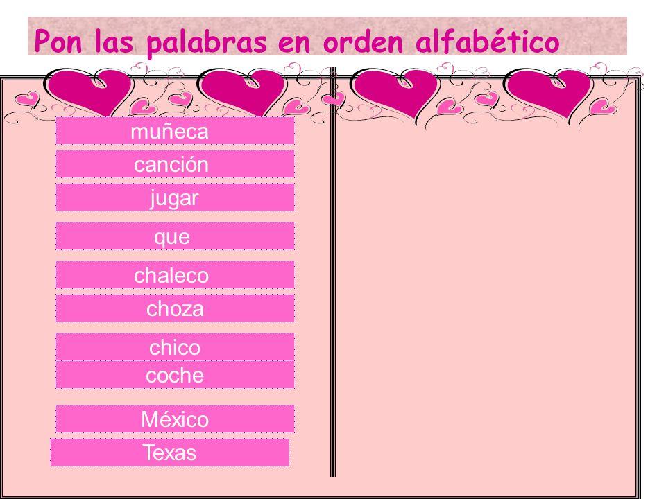 Pon las palabras en orden alfabético que muñeca canción chaleco coche chico jugar choza México Texas