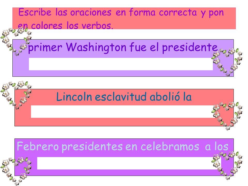 primer Washington fue el presidente Lincoln esclavitud abolió la Febrero presidentes en celebramos a los Escribe las oraciones en forma correcta y pon