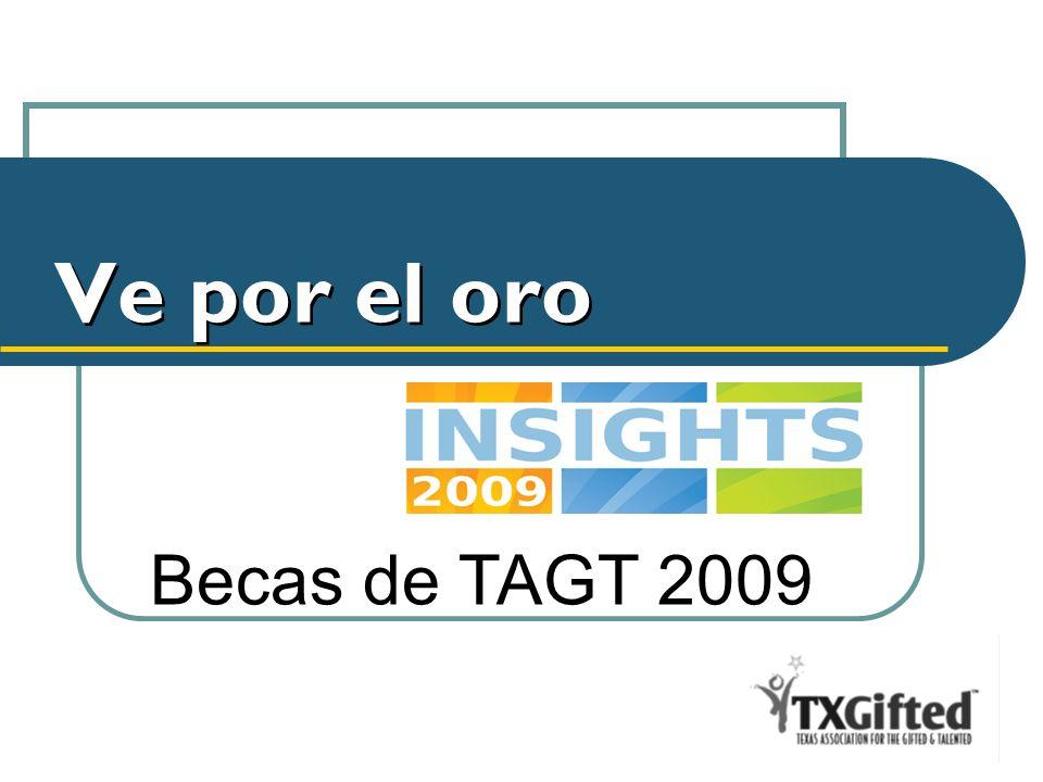Ve por el oro Becas de TAGT 2007 Becas de TAGT 2009