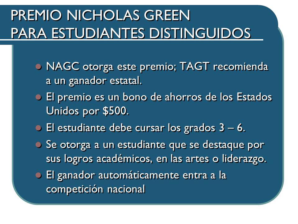 PREMIO NICHOLAS GREEN PARA ESTUDIANTES DISTINGUIDOS NAGC otorga este premio; TAGT recomienda a un ganador estatal.