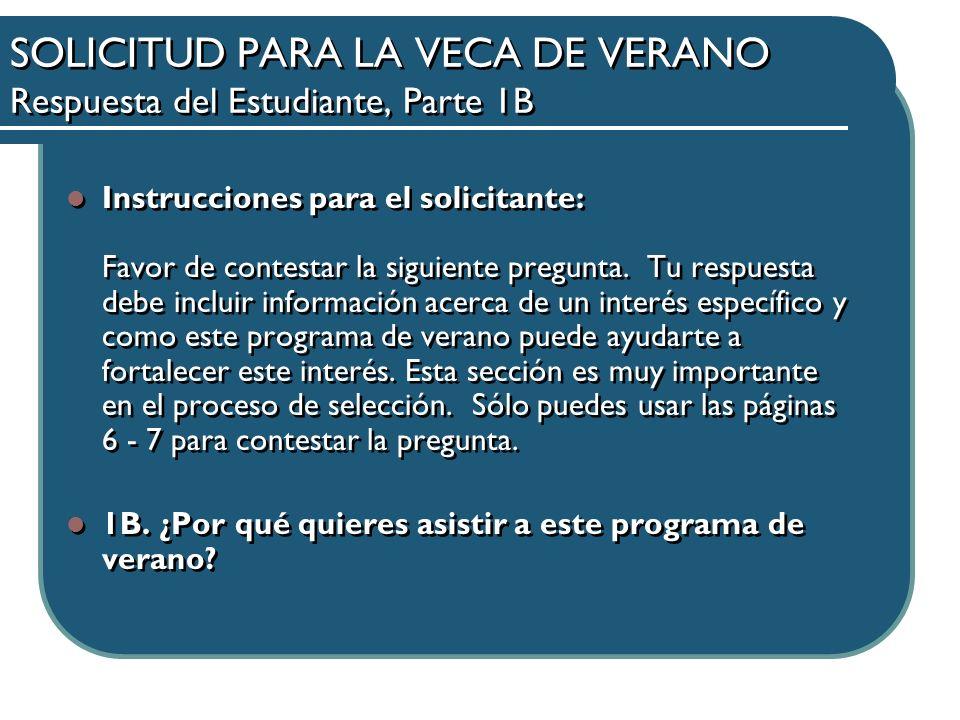 SOLICITUD PARA LA VECA DE VERANO Respuesta del Estudiante, Parte 1B Instrucciones para el solicitante: Favor de contestar la siguiente pregunta.