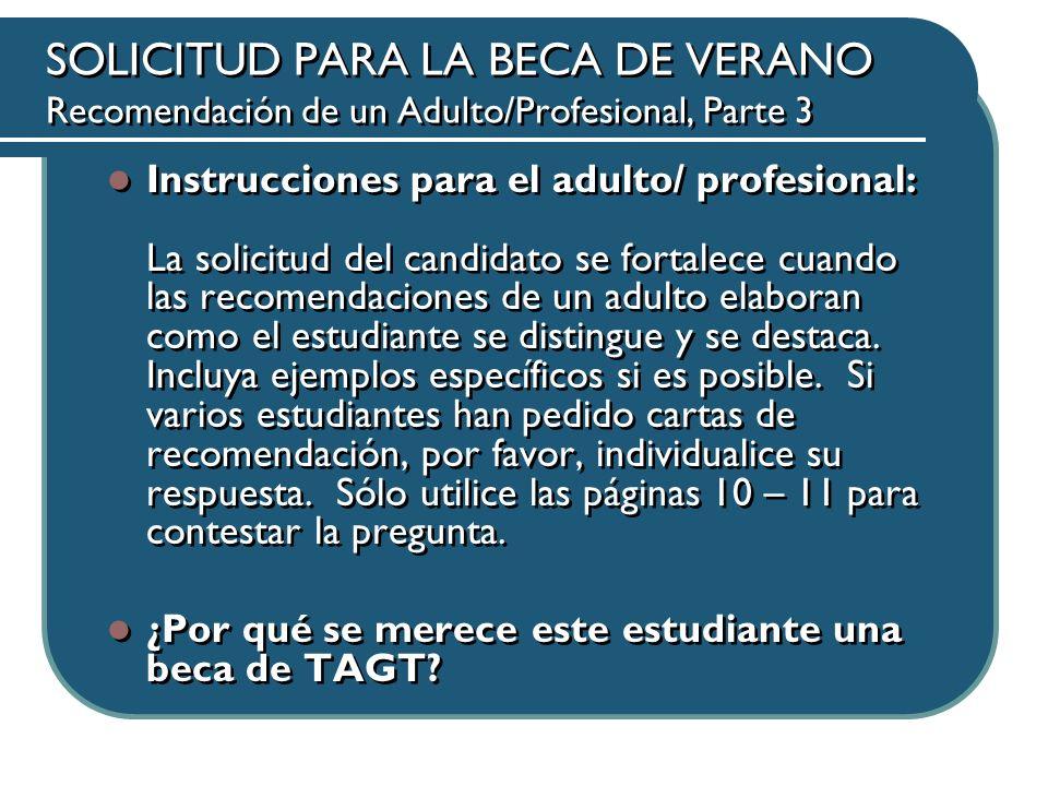 SOLICITUD PARA LA BECA DE VERANO Recomendación de un Adulto/Profesional, Parte 3 Instrucciones para el adulto/ profesional: La solicitud del candidato se fortalece cuando las recomendaciones de un adulto elaboran como el estudiante se distingue y se destaca.