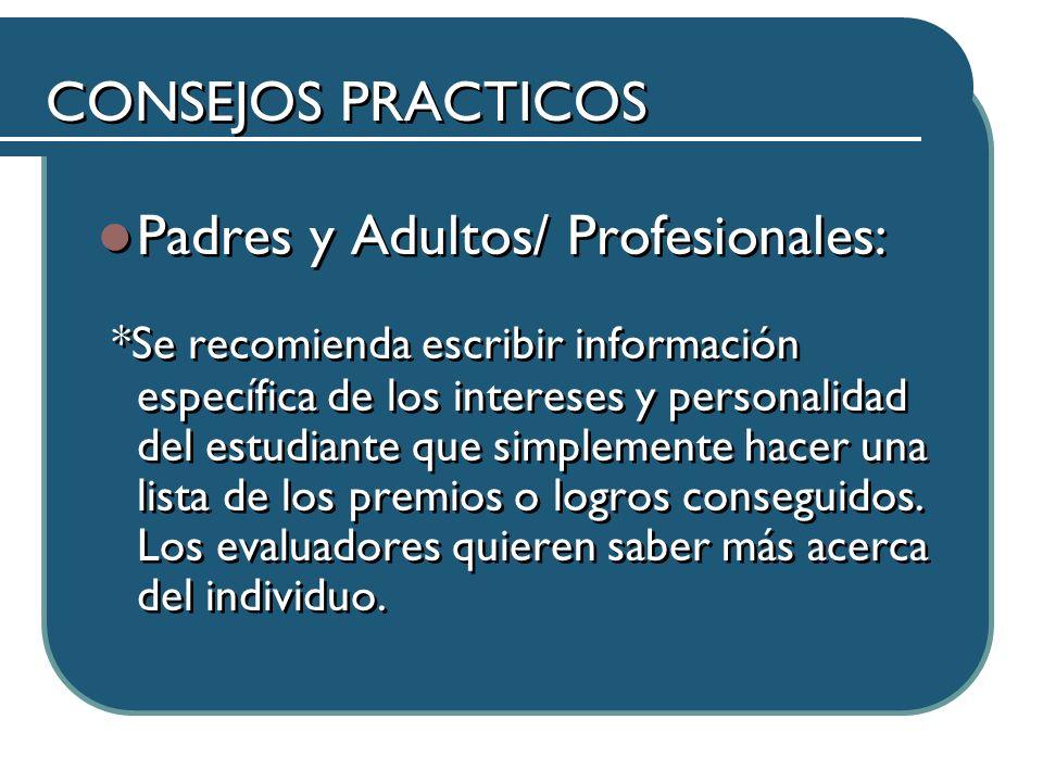 CONSEJOS PRACTICOS Padres y Adultos/ Profesionales: *Se recomienda escribir información específica de los intereses y personalidad del estudiante que simplemente hacer una lista de los premios o logros conseguidos.