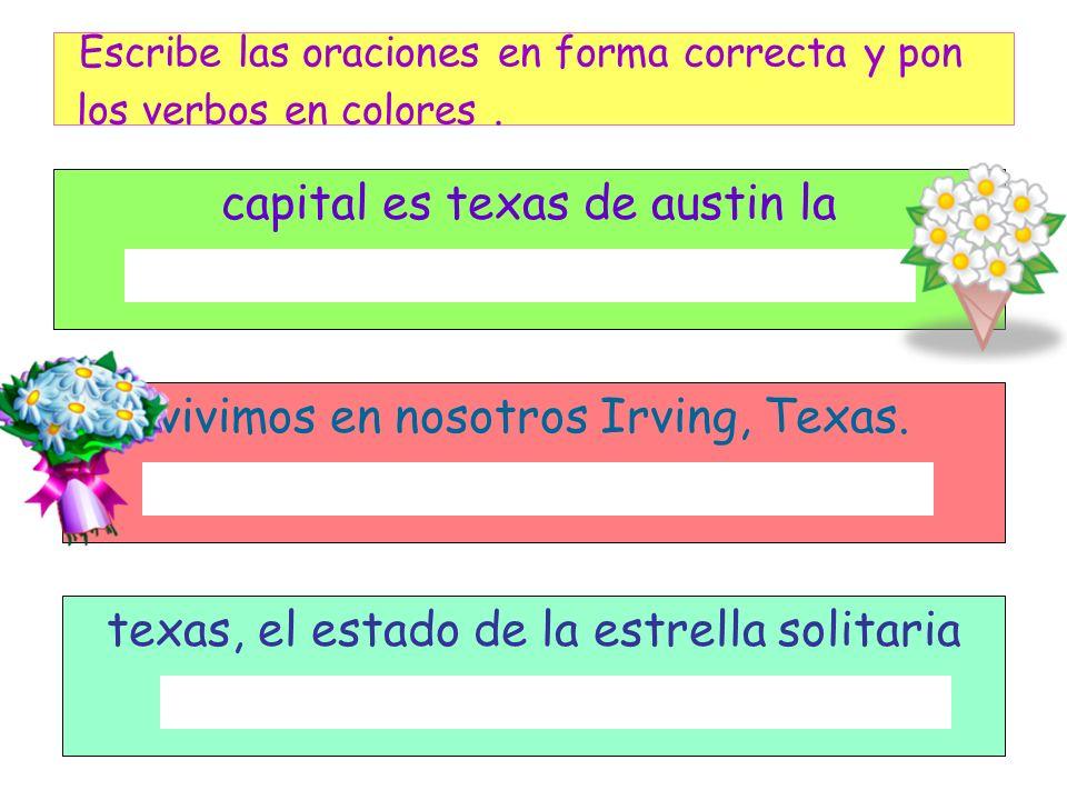 capital es texas de austin la vivimos en nosotros Irving, Texas. texas, el estado de la estrella solitaria Escribe las oraciones en forma correcta y p